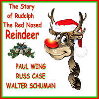 The Story of Rudolph the Red Nosed Reindeer — Paul Wing, Russ Case, Walter Schumann