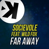 Far Away — Wild Fox, Socievole