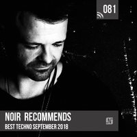 Noir Recommends 081: Best Techno September 2018 — Noir