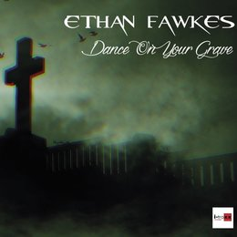 Dance On You Grave — Ethan Fawkes