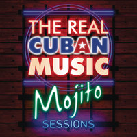 The Real Cuban Music - Mojito Sessions — сборник