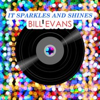It Sparkles And Shines — Bill Evans