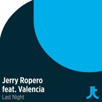 Last Night — Jerry Ropero, Valencia