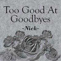 Too Good at Goodbyes — Nick