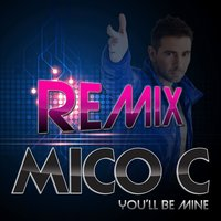 You'll Be Mine — Mico C