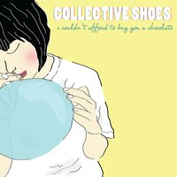 I Couldn't Afford to Buy You a Chocolate — Collective Shoes