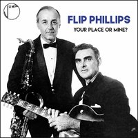 Your Place or Mine? — Flip Phillips