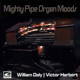 Mighty Pipe Organ Moods — Victor Herbert, William Daly