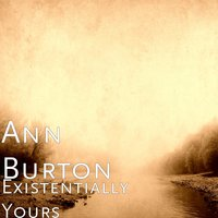 Existentially Yours — Ann Burton