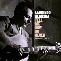 Tell Me Now or Never - Summer Dreams — Laurindo Almeida
