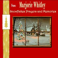 Snowflakes Prayers and Memories — Marjorie Whitley