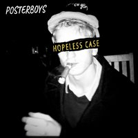 Hopeless Case — Posterboys