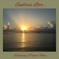 Endless Love... — Relaxing Piano Man