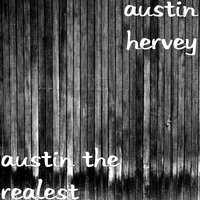 Austin the Realest — Austin Hervey