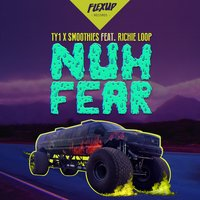 Nuh Fear — Richie Loop, Smoothies, TY1, TY1, Smoothies