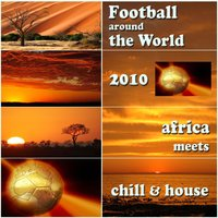 Football Around the World 2010 - Chill Lounge House Meets Africa — сборник