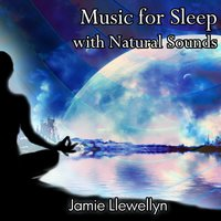 Music for Sleep with Natural Sounds — Jamie Llewellyn