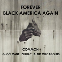 Forever Black America Again — Gucci Mane, Pusha T, Common, BJ The Chicago Kid