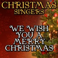 We Wish You a Merry Christmas — Christmas Singers