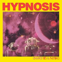 Greatest Hits & Remixes — Hypnosis