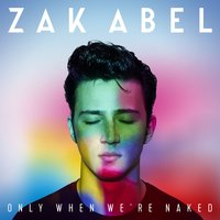Only When We're Naked — Zak Abel