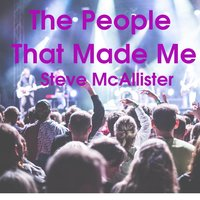 The People That Made Me — Steve McAllister