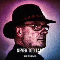 Never Too Late — Gus Muller, Micke Moberg