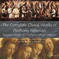 The Complete Choral Works of Anthony Newman — Anthony Newman, Mary Jane Newman, Orchestra and Chorus of Bachworks & Bedford Chamber Orchestra and Chorus