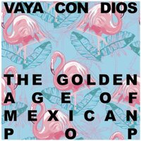 Vaya Con Dios: The Golden Age of Mexican Pop — сборник