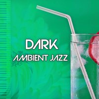 Dark Ambient Jazz – Most Darkness Ambient Jazz, Calming Piano Sounds, Lounge Jazz, Smooth Background Jazz, Instrumental Jazz — Smooth Jazz Band