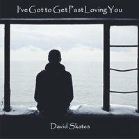 I've Got to Get Past Loving You — David Skates