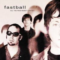 All The Pain Money Can Buy — Fastball