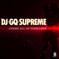 Give Me All Your Love — DJ GQ Supreme