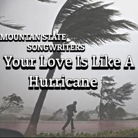 Your Love Is Like a Hurricane — Michael Hall, David Burgess, Mountain State Song Writers