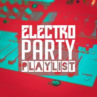 Electro Party Playlist — Electronic Dance Music, Masters of Electronic Dance Music, DJ DanceHits