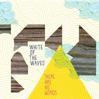 There Are No Words — White of the Waves