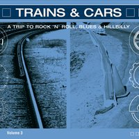 Trains & Cars - A Trip to Rock 'n' Roll Vol. 3 — Sampler