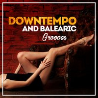 Downtempo and Balearic Grooves — сборник