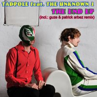 The End — Tadpole & The Unknown J.