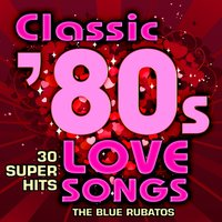 Classic 80s Love Songs - 30 Super Hits — The Blue Rubatos