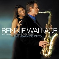 The Nearness of You — Bennie Wallace