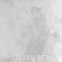 Chitory Bite — The Subway Strippers