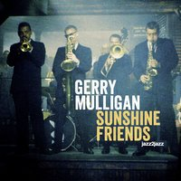 Sunshine Friends — Gerry Mulligan, Art Farmer, Frank Rosolino, Bud Shank