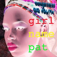 Girl Name Pat — Big Youth, Straightwise