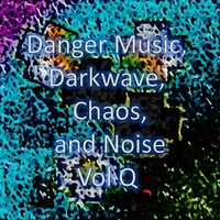 Danger Music, Darkwave, Chaos and Noise, Vol Q — Datach, Hrvatck, Shimat