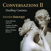 Conversazioni II: Duelling Cantatas — Доменико Скарлатти, Алессандро Скарлатти, Георг Фридрих Гендель, Antonio Caldara, Francesco Gasparini, Sounds Baroque