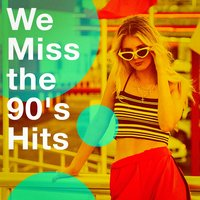 We Miss The 90'S Hits — 90s Unforgettable Hits, Hits Eurodance 90, Best of 90s Hits