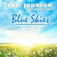 Blue Skies - The Music Of Irving Berlin — Eric Johnson & His Orchestra