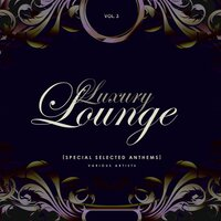 Luxury Lounge (Special Selected Anthems), Vol. 3 — сборник