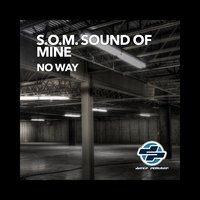 No Way — S.o.m. Sound Of Mine